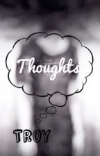 Thoughts by troyswritingskillzzz