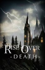 Rise Over Death by Heavenly_Daughter1