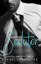 Perfeito Sedutor by RafaellyMonike