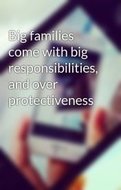 Big families come with big responsibilities  and over protectiveness by georgedeeksaus