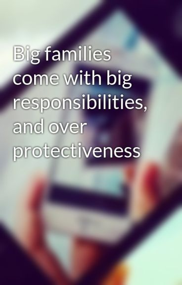 Big families come with big responsibilities, and over protectiveness by georgedeeksaus