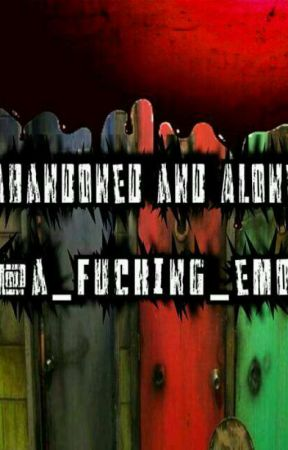 Abandoned and Alone by a_fucking_emo716