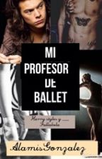 Mi profesor de Ballet. [Harry Styles y _________ Fallabela] by AlanisGonzalez66