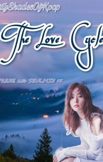 The Love Cycle Vrene Seulmin Ff Sugakookiesandtae Wattpad