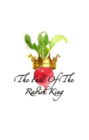 The Fall Of The Radish King by Rocknrebel44