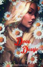Doce Desejo (Concluído) by ViihGraciano