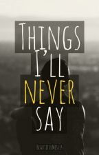 Things I'll never say by BeautifulMess14
