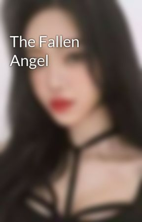 The Fallen Angel by sweet_author-chan
