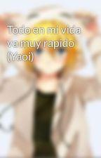 Todo en mi vida va muy rapido (Yaoi) by Allen-X-Kanda