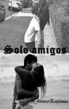 Solo amigos *Editando* by JavieraEstefaniaa