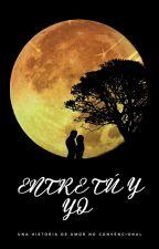Entre tú y yo by chachela00914