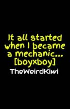 It all started when I became a mechanic... [boyxboy] by TheWeirdKiwi