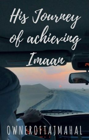 His Journey Of Achieving Imaan by OwnerOfTajMahal