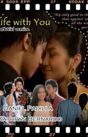 A Life With You (kathniel version) Continuation-Chapter 99,100 and Ending :D by batgirlofDaniel