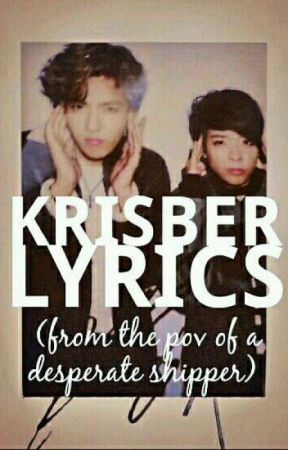 Krisber Lyrics From The Pov Of A Desperate Shipper On My Own Wattpad One two three fourthis is a war. wattpad