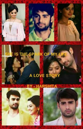 SHE IS THE SPARK OF MY LIFE (ON HOLD) by Harshita085