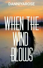 When the wind blows by danniyarose