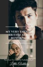 *My Very English British Actor Boyfriend*  by littleabditory