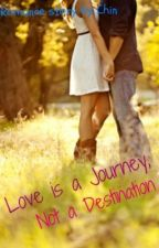 Love is a Journey, Not a Destination by PatchedHearts