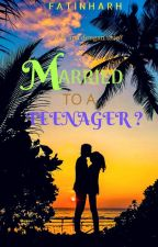 MARRIED TO A TEENAGER? by fatinluv123