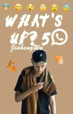 What's Up? 5 ✓ by JiahengWu