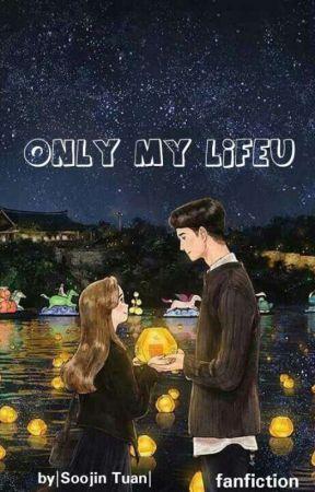 Only my lifeu |SRNG|Soojin_Tuan| by Soojin_SRNG