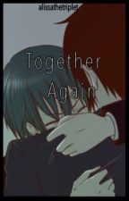 Together Again (Sequel to The Darkness) by alissathetriplet