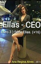 Ellas - CEO ( Livro 3 ) Série Ellas. (+12) by AnaReginaAlves