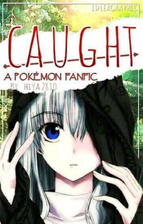 Caught~ A Pokemon Fanfiction by hiya2810