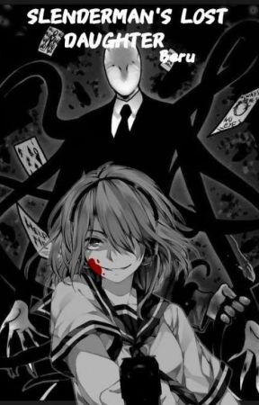 SLENDERMAN'S LOST DAUGHTER ( A Creepypasta X Reader) - CHAPTER 10