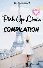 Pick Up Lines Compilation  ( #Wattys2018 ) by cvanessa24
