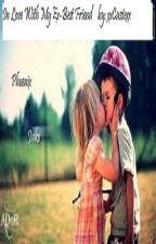 IN LOVE WITH MY EX-BEST FRIEND by xxCassiexx