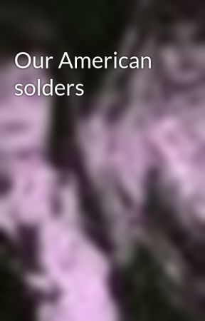 Our American solders by SusanGagne