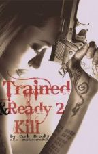 Trained and Ready to Kill Series *Watty Awards* by undiscoveredx0