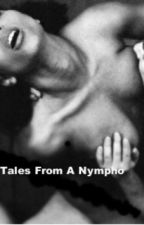 Tales From a Nympho by SecretDreams13