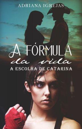 A fórmula da vida - A escolha de Catarina by AdrianaIgrejas