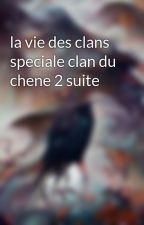 la vie des clans speciale clan du chene 2 suite by laviedesclan
