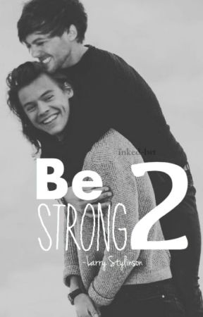Be Strong 2 | Larry Stylinson | FF by sophie_1309