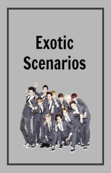 EXOtic One Shot/Scenarios
