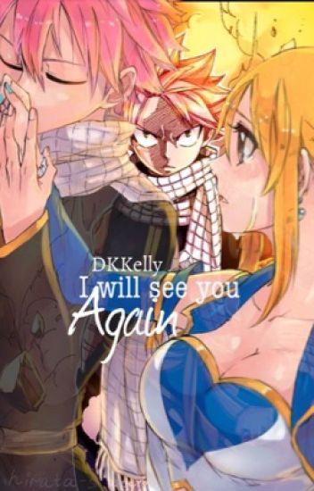 I will see you again (A Fairy Tail Fanfiction) *WILL BE REWRITING WHEN IOAE IS FINISHED*