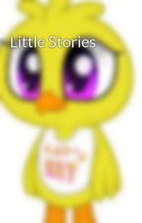 Little Stories by ChicaDaBoss
