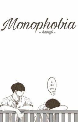 Đọc truyện [HopeGa][ABO] Monophobia