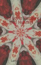 Two Lover Vampire Hell Hunters by Lamarjackson2