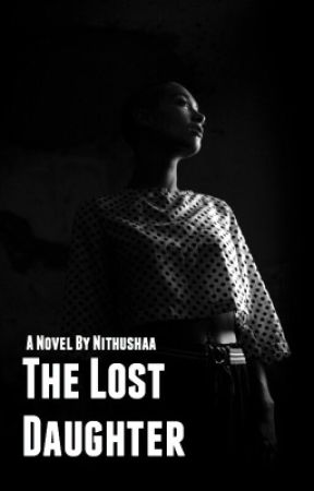 The Lost Daughter | NEARLY COMPLETED by Nithusha882