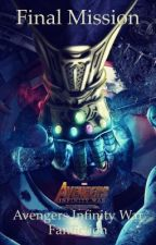 Final Mission: Avengers Infinity War fanfiction  by Artsygirl37