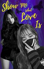 Show Me What Love Is ·JenLisa Adaptation· by xXBruni_CreativeXx