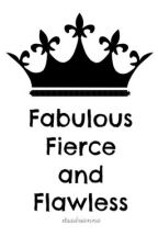 Fabulous, Fierce and Flawless by itsadrianna