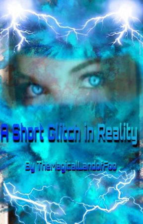 A Short Glitch in Reality by MagicalLandofFoo