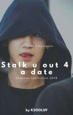 Stalk you out for a Date || Chansoo (2018) by KSOOLUV
