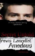Secret Untold Series 2:  Travis Lancellot Amadeus(Completed) by Iamasadistlover